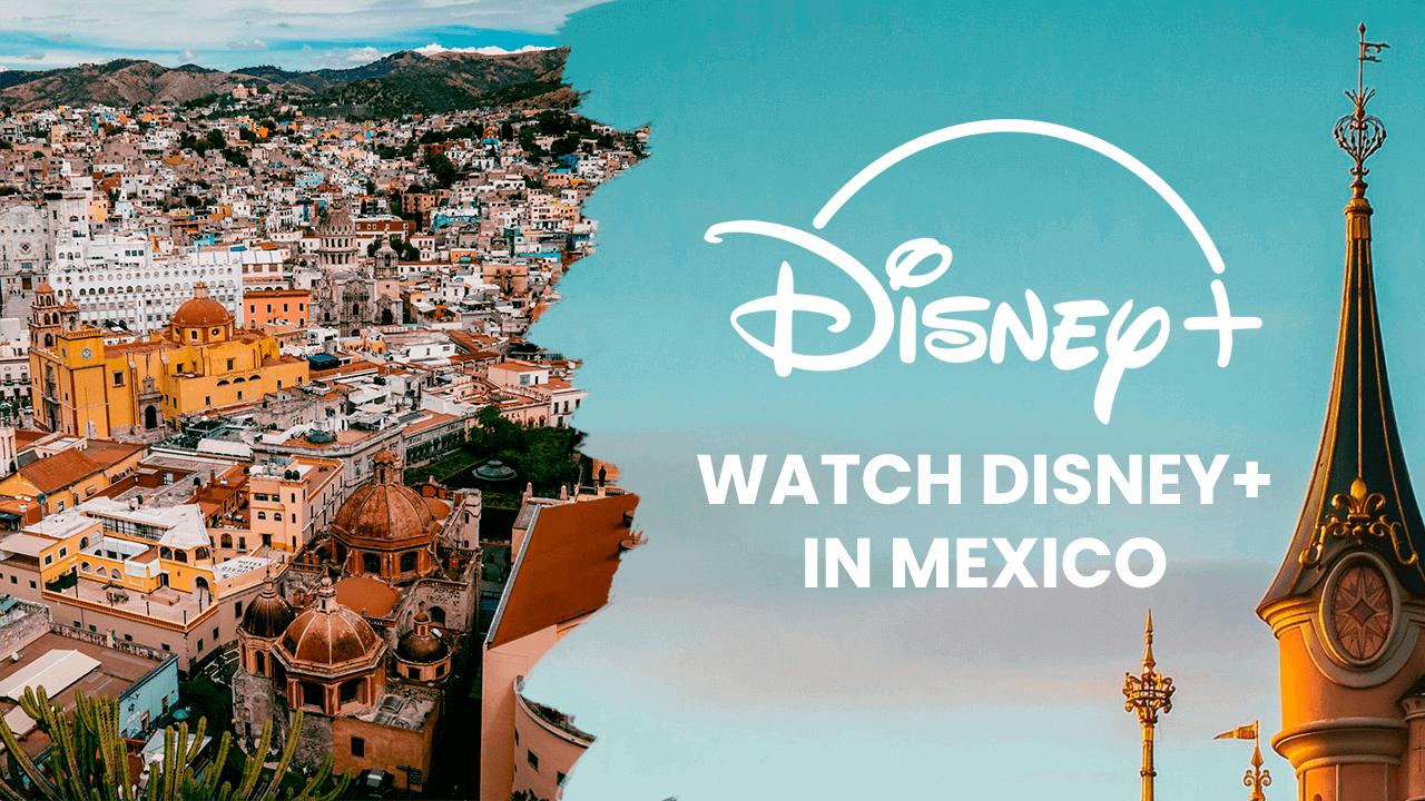 Watch Disney Plus in Mexico