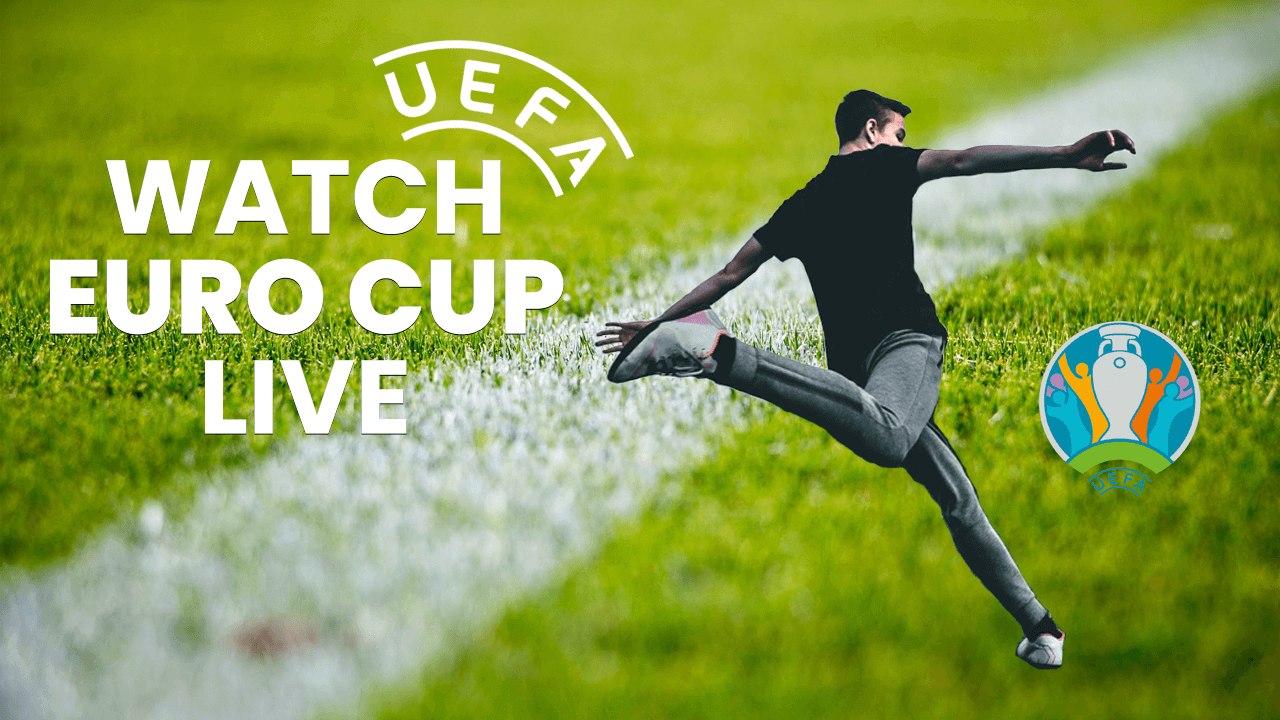 Watch Euro Cup Live From Anywhere