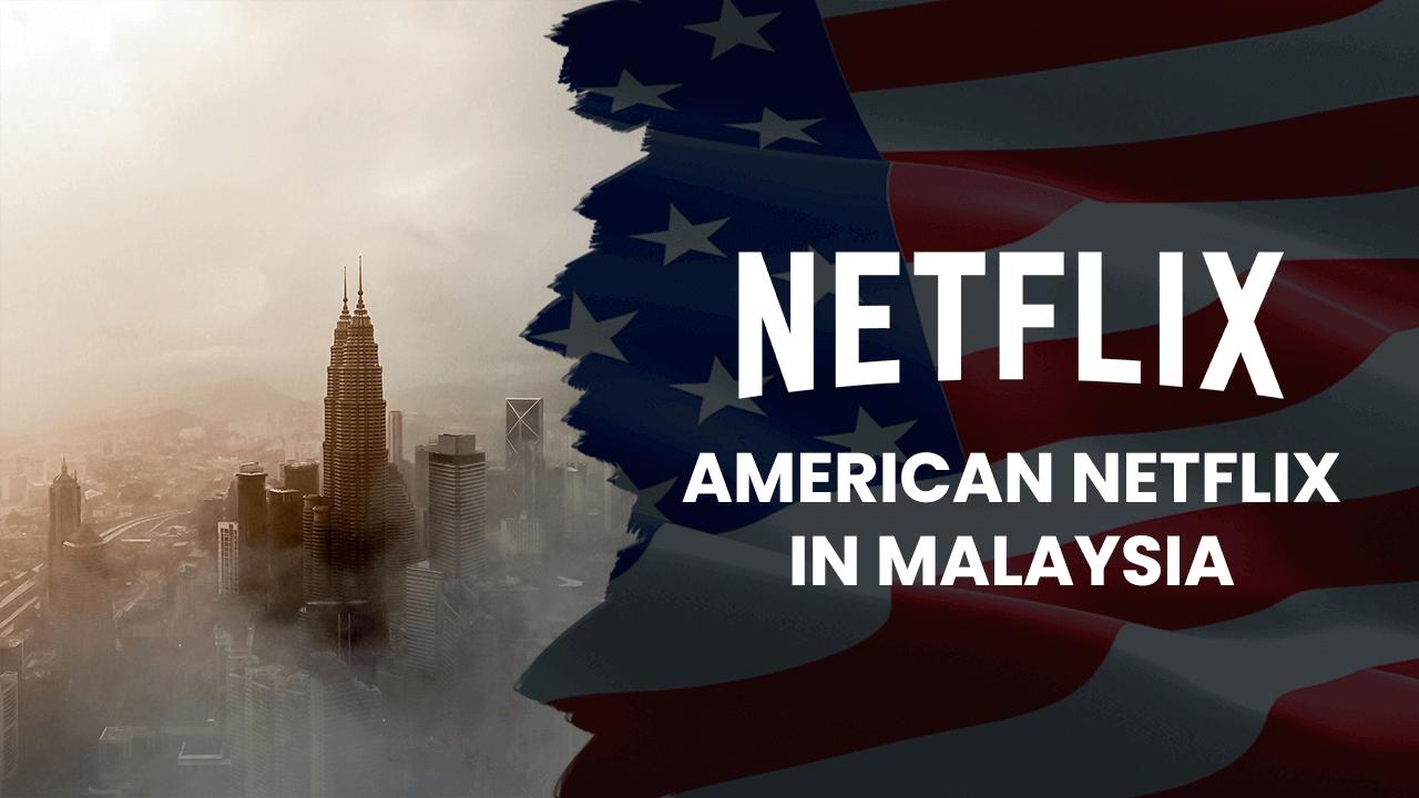 american netflix malaysia