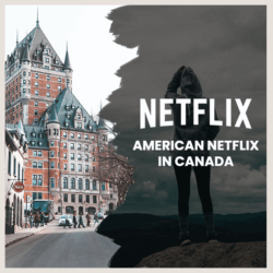 Watch American Netflix in Canada