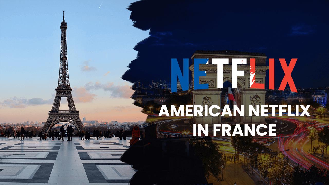Watch American Netflix in France