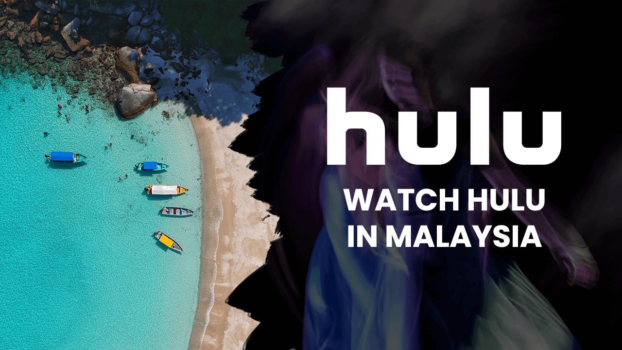Watch Hulu in Malaysia
