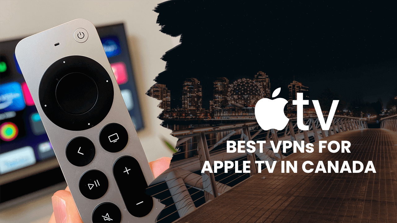 Best VPNs For Apple TV in Canada